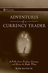 Adventures of a Currency Trader- A Fable about Trading, Courage, and Doing the Right Thing (Wiley Trading) by Rob Booker