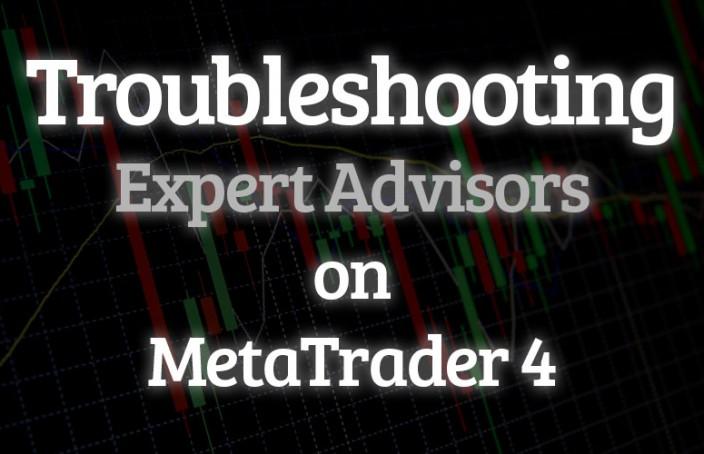 Troubleshooting MT4 Expert Advisors